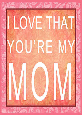 Digital Art - I Love That You're My Mom - Card by Paulette B Wright