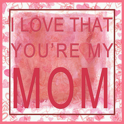 Digital Art - I Love That You're My Mom I I by Paulette B Wright
