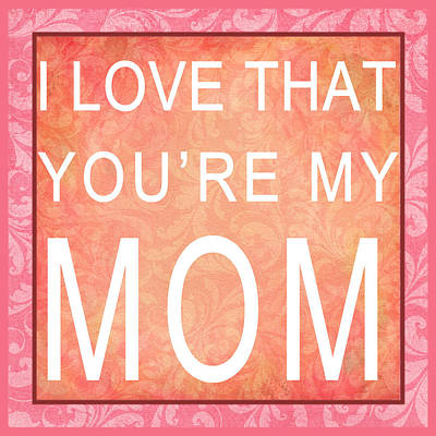 Digital Art - I Love That You're My Mom by Paulette B Wright