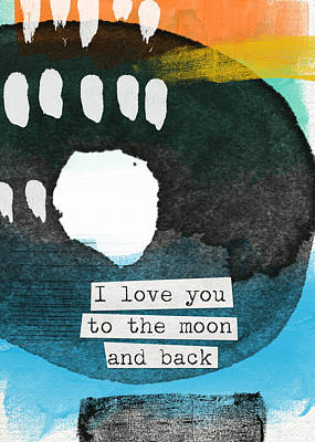 I Love You To The Moon And Back- Abstract Art Art Print