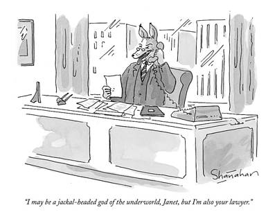 Lawyer Drawing - I May Be A Jackal-headed God Of The Underworld by Danny Shanahan
