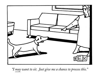 To Sit Drawing - I May Want To Sit. Just Give Me A Chance by Bruce Eric Kaplan