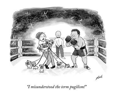 Dogs Drawing - I Misunderstood The Term Pugilism! by Tom Toro