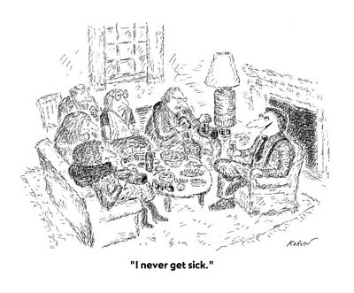 People Drawing - I Never Get Sick by Edward Koren