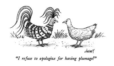 I Refuse To Apologize For Having Plumage! Art Print