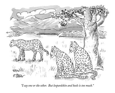 Leopard Drawing - I Say One Or The Other.  But Leopardskin by Peter Steiner