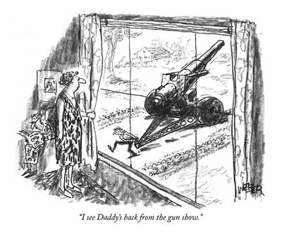Legislation Drawing - I See Daddy's Back From The Gun Show by Robert Weber