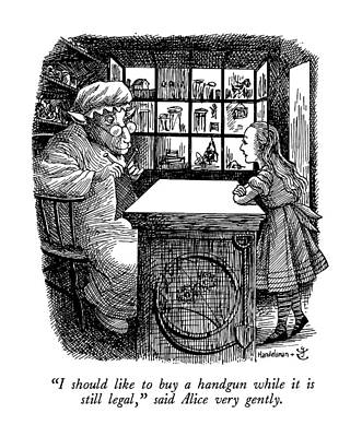 Alice In Wonderland Drawing - I Should Like To Buy  A Handgun While It Is Still by J.B. Handelsman