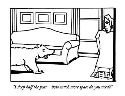 Hibernation Drawing - I Sleep Half The Year - How Much More Space by Bruce Eric Kaplan