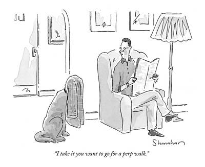 I Take It You Want To Go For A Perp Walk Art Print