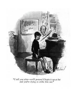 I Tell You What - We'll Pretend Chopin Art Print
