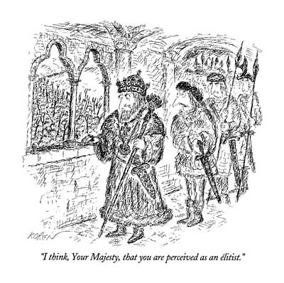 I Think, Your Majesty, That You Are Perceived Art Print by Edward Koren