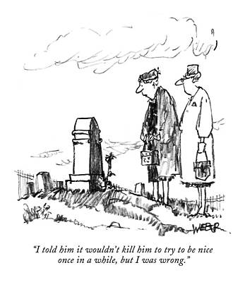 Gravestone Drawing - I Told Him It Wouldn't Kill Him To Try To Be Nice by Robert Weber
