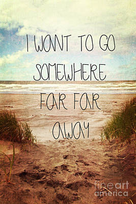 Seashore Quote Wall Art - Photograph - I Want To Go Somewhere Far Far Away by Sylvia Cook