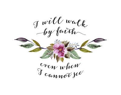 I Will Walk By Faith Floral Art Print by Tara Moss