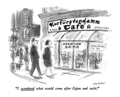 Kurfurstendamm Cafe Drawing - I Wondered What Would Come After Cajun And Sushi by James Stevenson