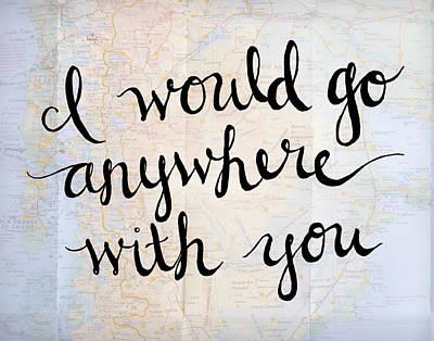 I See You Digital Art - I Would Go Anywhere 11x14 by Michelle Eshleman