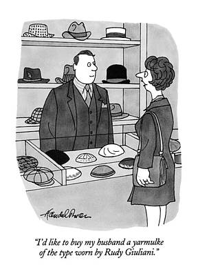 Jewish Drawing - I'd Like To Buy My Husband A Yarmulke Of The Type by J.B. Handelsman