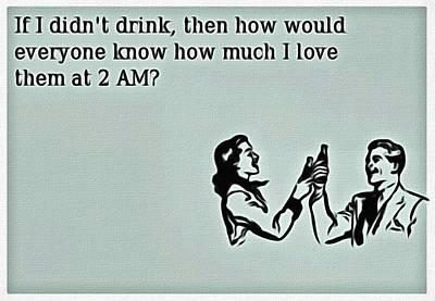 If I Didn't Drink Art Print by Florian Rodarte
