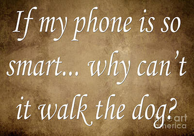Humorous Art Digital Art - If My Phone Is So Smart Why Can't It Walk The Dog by Andee Design