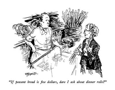 Bakery Drawing - If Peasant Bread Is Five Dollars by William Hamilton