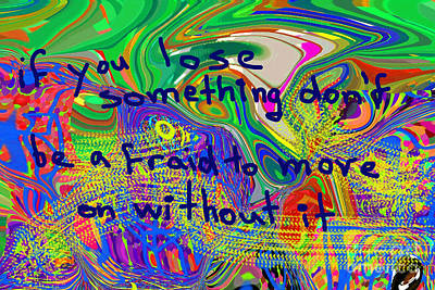 If You Lose Something Don't Be Afraid To Move On Without It Art Print