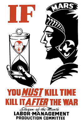 If You Must Kill Time - Kill It After The War Art Print by War Is Hell Store