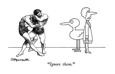 Wrestling Drawing - Ignore Them by Charles Barsotti