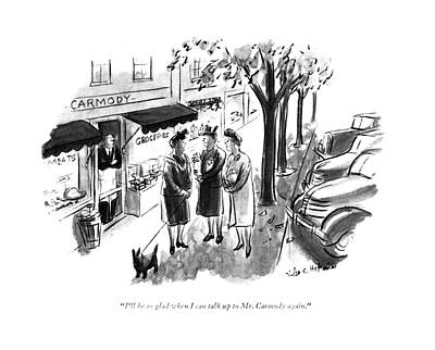 Store Fronts Drawing - I'll Be So Glad When I Can Talk Up To Mr. Carmody by Helen E. Hokinson