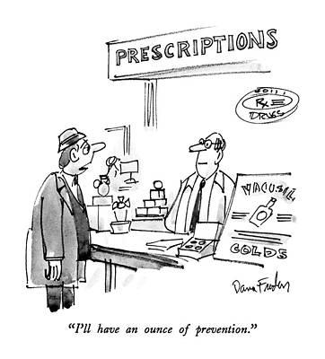 I'll Have An Ounce Of Prevention Art Print by Dana Fradon