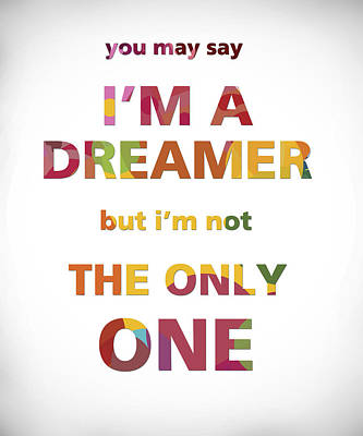 Mixed Media - I'm A Dreamer But I'm Not The Only One by Gina Dsgn