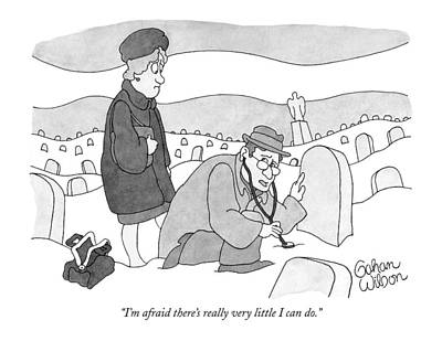 Cemetery Drawing - I'm Afraid There's Really Very Little I Can Do by Gahan Wilso