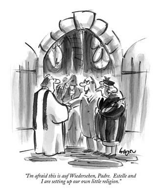 Religion Drawing - I'm Afraid This Is Auf Wiedersehen by Lee Lorenz