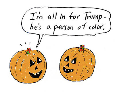 Food Coloring Drawing - I'm All In For Trump He's A Person Of Color by David Sipress