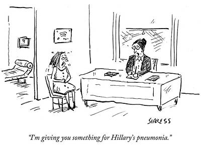 Hillary Clinton Wall Art - Drawing - I'm Giving You Something For Hillary's Pneumonia by David Sipress
