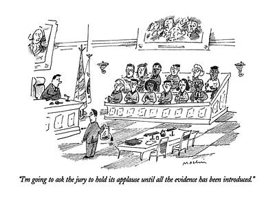 Law Drawing - I'm Going To Ask The Jury To Hold Its Applause by Michael Maslin