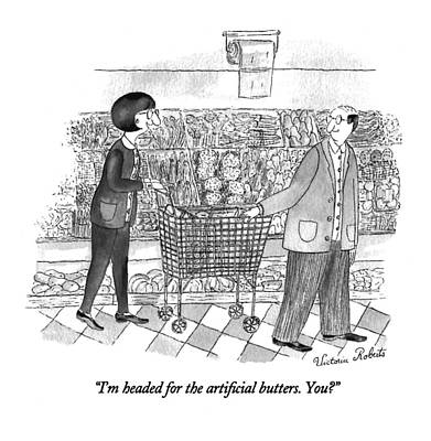 Consumerism Drawing - I'm Headed For The Artificial Butters. You? by Victoria Roberts