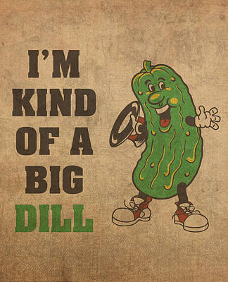 Play Mixed Media - Im Kind Of A Big Dill Nerd Humor Art by Design Turnpike