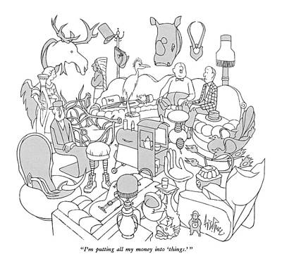 Bizarre Drawing - I'm Putting All My Money Into 'things.' by George Price