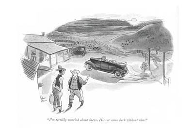 Dude Drawing - I'm Terribly Worried About Steve. His Car Came by Richard Decker