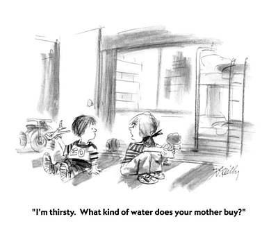 Pretentious Drawing - I'm Thirsty.  What Kind Of Water Does Your Mother by Donald Reilly