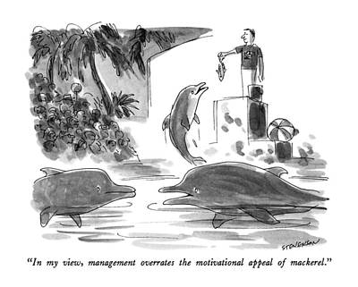 Dolphin Drawing - In My View, Management Overrates The Motivational by James Stevenson