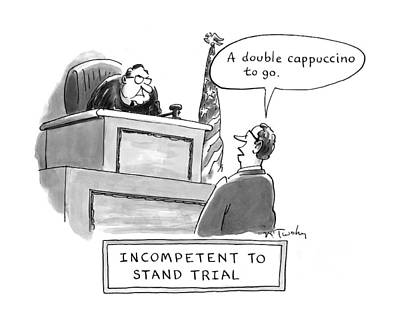 Incompetent To Stand Trial Art Print by Mike Twohy