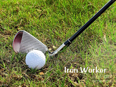 Putt Photograph - Iron Worker by Ella Kaye Dickey
