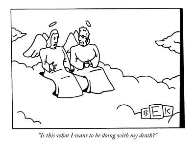 Angels Drawing - Is This What I Want To Be Doing With My Death? by Bruce Eric Kaplan