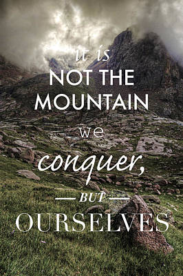 It Is Not The Mountain We Conquer But Ourselves Art Print