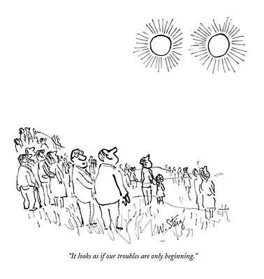Two Suns Drawing - It Looks As If Our Troubles Are Only Beginning by William Steig