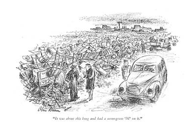 Junk Yard Drawing - It Was About This Long And Had A Monogram 'm' by Alan Dunn