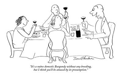 Dine Drawing - It's A Naive Domestic Burgundy Without Any by James Thurber