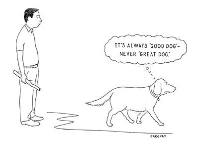 Dog Walking Drawing - 'it's Always 'good Dog' - Never 'great Dog.' by Alex Gregory